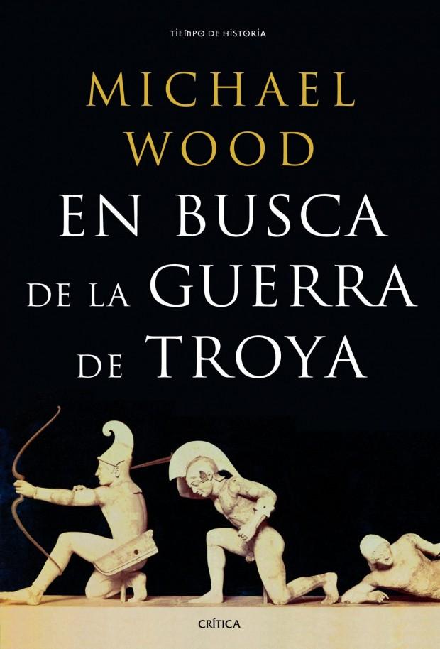 Portada del libro 'En busca de la guerra de Troya' de Michael Wood