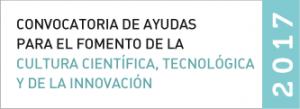 Abierta la convocatoria de ayudas para el fomento de la cultura científica, tecnológica y de la innovación 2017